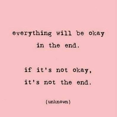 everything will be okay in the end. if it's not ok, it's not the end. - Maison de Choup
