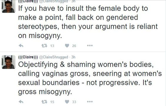If you need to fall back on misogyny for your argument, your argument is invalid.