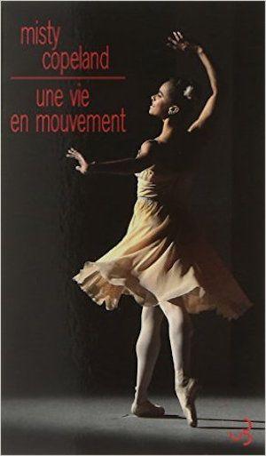 Une vie en mouvement : Une danseuse étoile inattendue - Misty Copeland