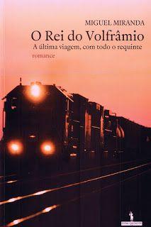 .   Dos Meus Livros: O Rei do Volfrâmio - Miguel Miranda