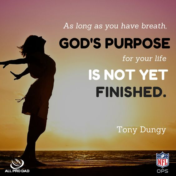 As long as you have breath, God's purpose for your life is not yet finished.