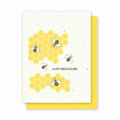 Just Bee-cause - 4 Pack  Availability: Usually Ships in 3-5 business days  The bees are buzzing and so will that special someone when they recieve this card!  Each card is embedded with a colorful array of Wildflower seeds.  The recipient can plant their card in the ground and grow a nice bouquet of flowers. Planting instructions are printed on the back of every card along with the seed mixture.