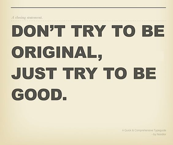"""Don´t try to be original, just try to be good"" Paul Rand"