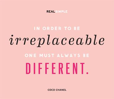In order to be irreplaceable, one must always be different #niche