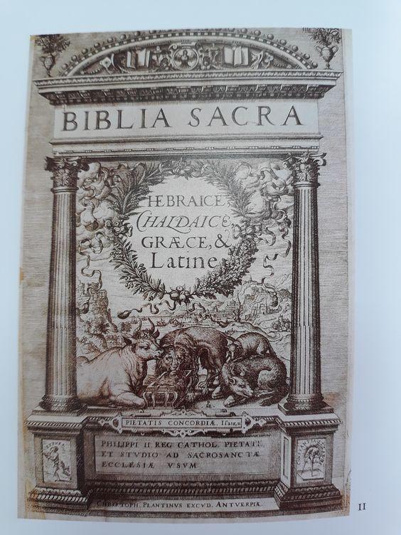 Biblia políglota de Amberes o Biblia Regia (1569-1573). El responsable intelectual es Arias Montano, bibliotecario de Felipe II que financia la obra publicada en la imprenta de Plantino, la más importante de Amberes y uno de los grandes impresores de la historia.