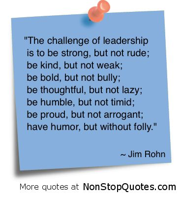 This quote sums up the challenge of leadership behavior. Not easy -- but worth the effort!