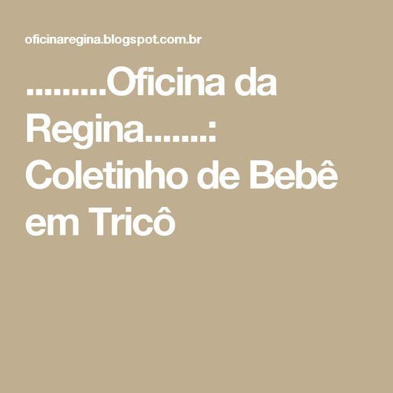 .........Oficina da Regina.......: Coletinho de Bebê em Tricô