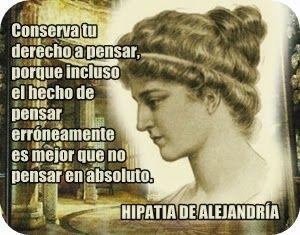Hipatia de Alejandría, una gran mujer en un mundo dominado por hombres. Luchadora y defensora de sus ideales, solo el pasar de los siglos le hicieron justicia.