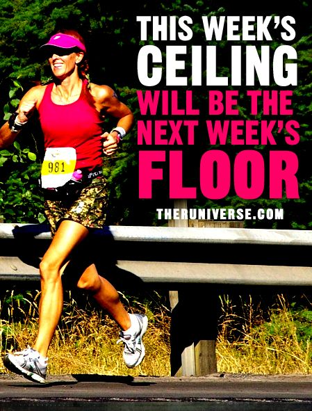 This Week's Ceiling will be the Next Week's Floor #running: