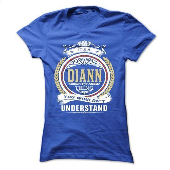 diann . its A diann Thing You Wouldnt Understand  - T S - #silk shirt #sweatshirt jacket. PURCHASE NOW => https://www.sunfrog.com/Names/diann-its-A-diann-Thing-You-Wouldnt-Understand--T-Shirt-Hoodie-Hoodies-YearName-Birthday-54239842-Ladies.html?68278