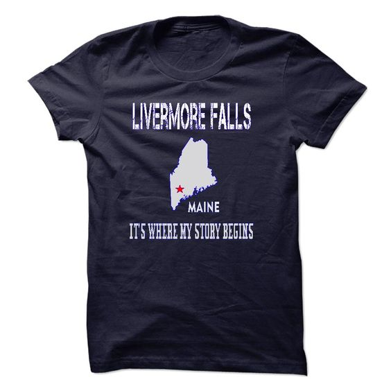 Livermore Falls – Its Where My Story Begins T Shirt, Hoodie, Sweatshirts - make your own shirt #Style #Menswear