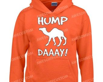 Hump Day funny HOODIE Camel Commercial hump day white logo sweatshirt , t-shirt