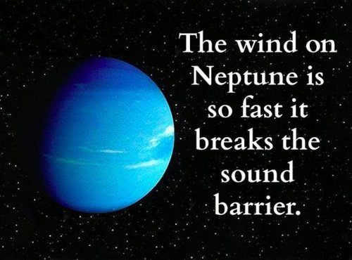 The wind on Neptune is so fast it breaks the sound barrier...!!! What's even more amazing is that we know that.
