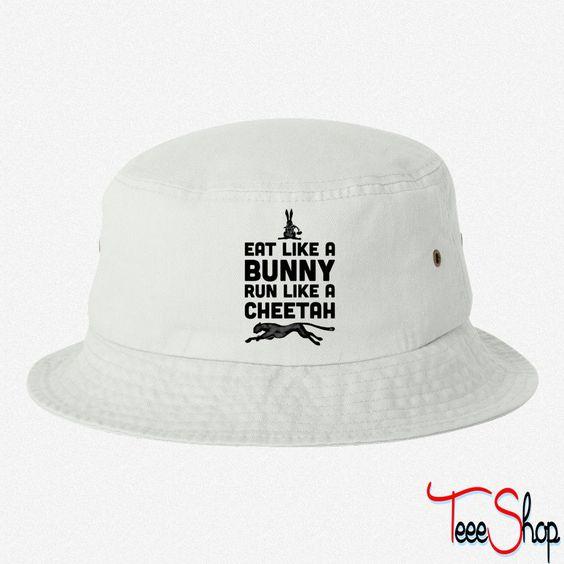 Eat Like A Bunny Run Like A Cheetah bucket hat