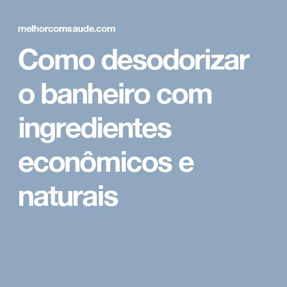Como desodorizar o banheiro com ingredientes econômicos e naturais