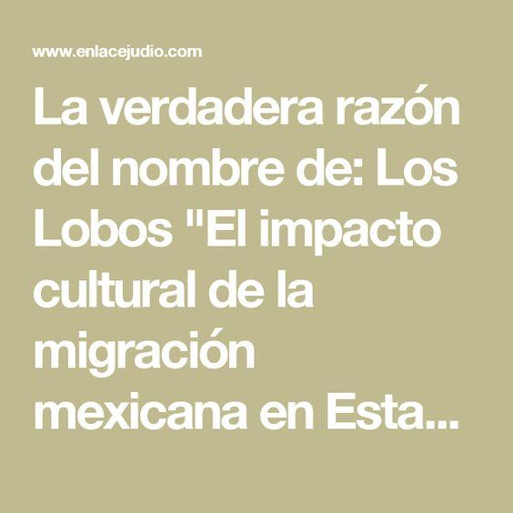 """La verdadera razón del nombre de: Los Lobos  """"El impacto cultural de la migración mexicana en Estados Unidos - Enlace Judío México"""""""