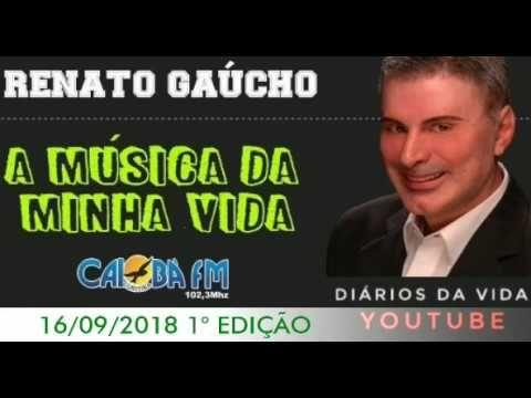 Renato Gaucho A Musica Da Minha Vida 16 09 2018 Renato Gaucho