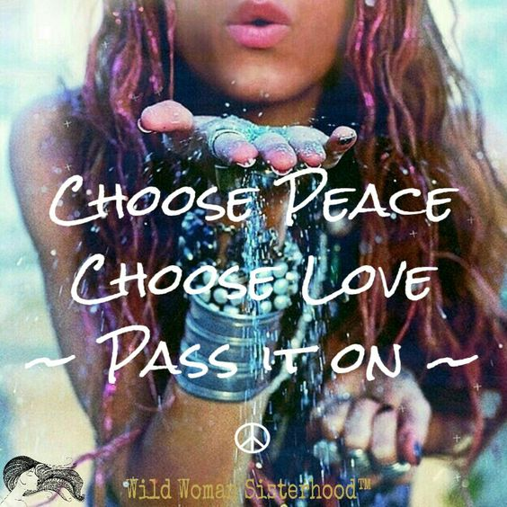 Choose Peace ~ Choose Love ~ Pass it on ༺❁༻ WILD WOMAN SISTERHOOD™ #wildwomansisterhood #peace #love