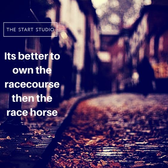Its better to own the racecourse then the race horse.   http://thestartstudio.com/