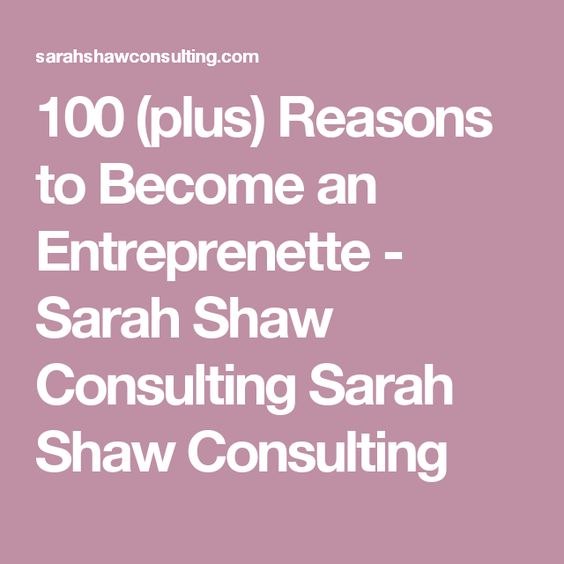 100 (plus) Reasons to Become an Entreprenette - Sarah Shaw Consulting Sarah Shaw Consulting