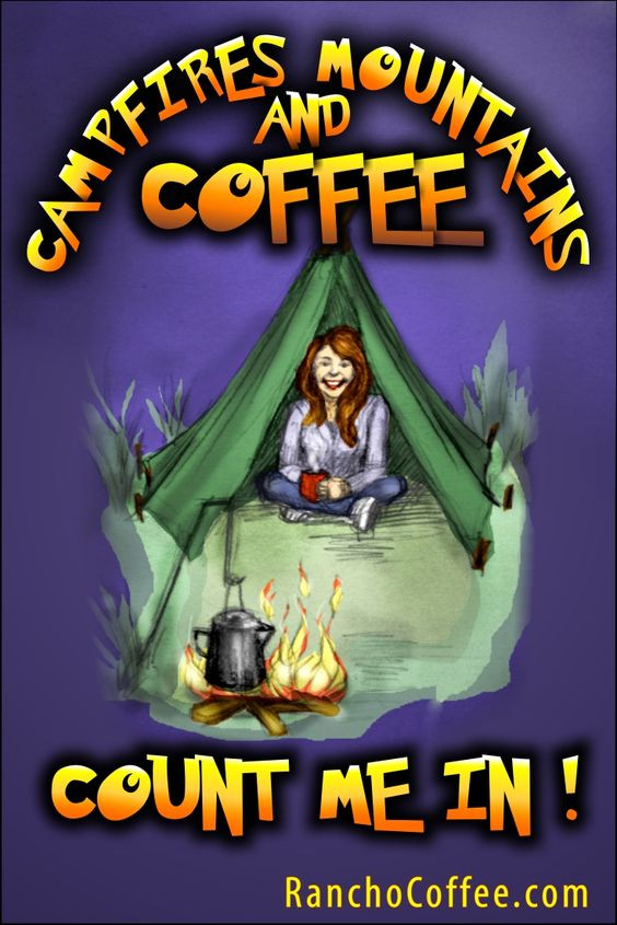 Campfires , Mountains and good coffee what more can you ask for ! You can buy delicious coffee and tea at RanchoCoffee.com