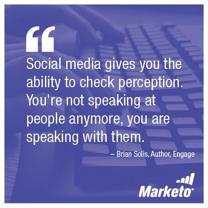 """""""Social media gives you the ability to check perception. You're not speaking at people anymore, you are speaking with them."""" -Brian Solis, Author, Engage"""