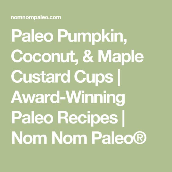 Paleo Pumpkin, Coconut, & Maple Custard Cups | Award-Winning Paleo Recipes | Nom Nom Paleo®