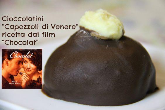 Cioccolatini Capezzoli di Venere, ricetta dal film Chocolat e Rubrica CuCinema