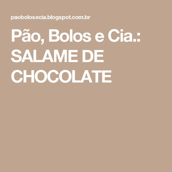 Pão, Bolos e Cia.: SALAME DE CHOCOLATE