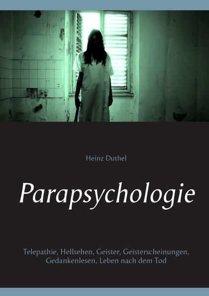 Heinz Duthel Parapsychologie Telepathie, Hellsehen, Geister, Geisterscheinungen, Gedankenlesen, Leben nach dem Tod http://dld.bz/eDkW6