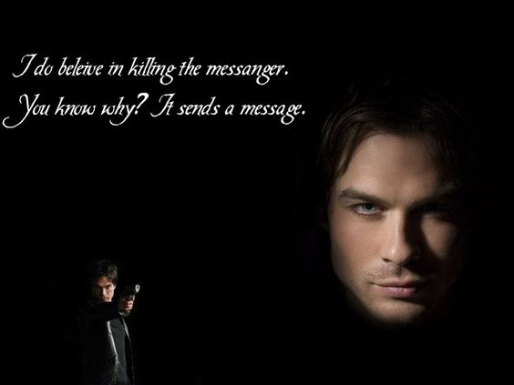 I do believe in killing the messenger you know why it for Damon quotes