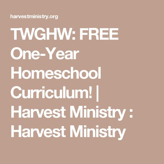TWGHW: FREE One-Year Homeschool Curriculum! | Harvest Ministry : Harvest Ministry