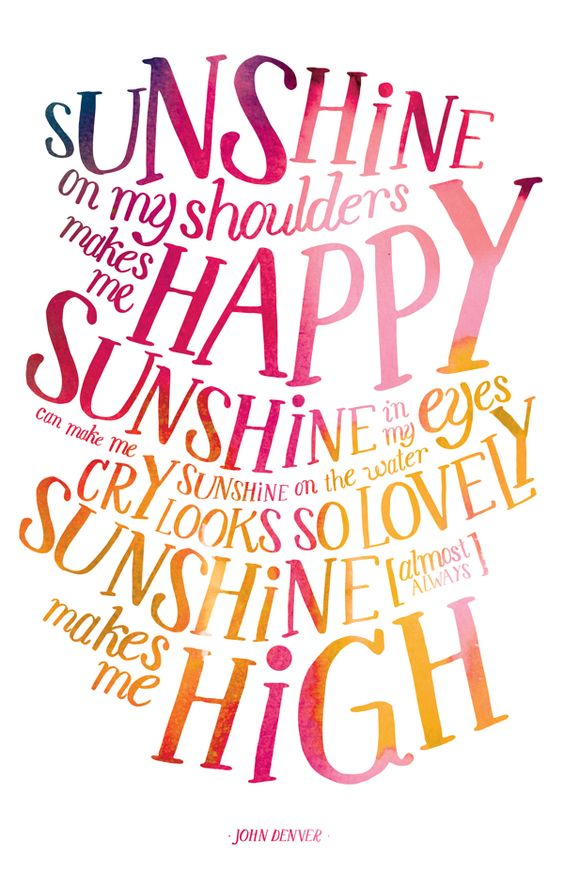I like the way this was illustrated with the watercolors. Sunshine on my shoulders make me happy - John Denver