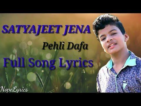 Satyajeet Jena Pehli Dafa Full Song Lyrics Youtube Song Lyrics Songs Lyrics