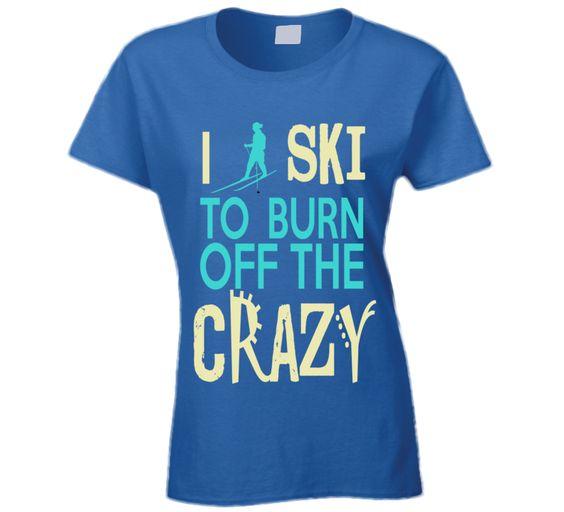 I Ski To Burn Off The Crazy T Shirt