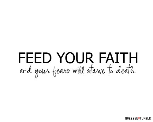 you can't overfeed your faith but you can underfeed it