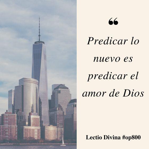 Predicar lo nuevo es predicar el amor de Dios #lectiodivina #op800 http://www.op.org/es/lectio/2016-07-28