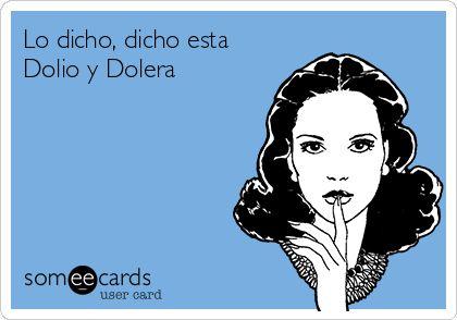 Lo dicho, dicho esta Dolio y Dolera.