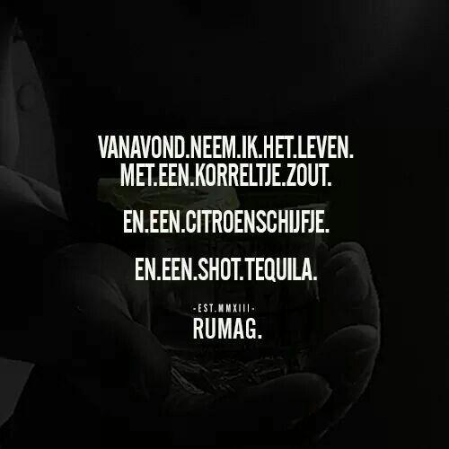 Vanavond neem ik het leven met een korreltje zout, en een citroenschijfje, en een shot tequila. RUMAG.
