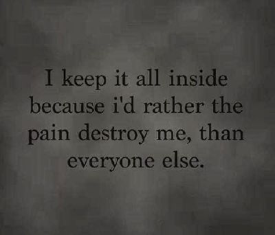 It's hard to show everyone your scars. You've lived with them, you cry yourself to sleep going over them in your head. Internal scars cut deepest. The ones that hear the screams no one else can. So I keep them to myself, that way I'm only hurting myself.