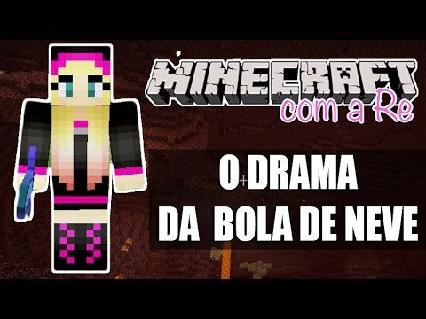Minecraft com a Re - O DRAMA DA BOLA DE NEVE #70 - YouTube