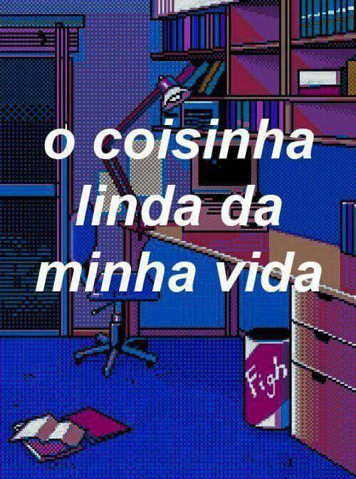 O Que Coisa Linda é Tu Frases Amor Tumblr Whatsapp