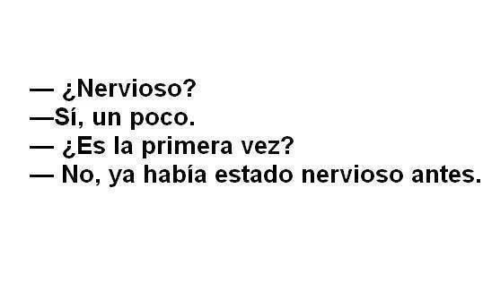 Nervioso?
