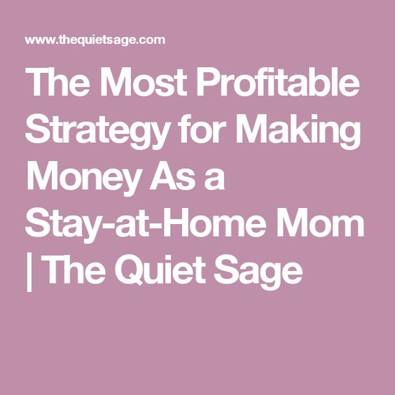 The Most Profitable Strategy for Making Money As a Stay-at-Home Mom | The Quiet Sage