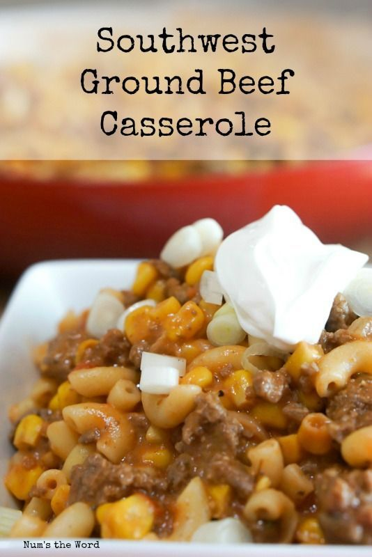 Southwest Ground Beef Casserole Easy Simple And Always A Hit Kid Friendly Main Dish That Will Have The Ground Beef Casserole Hotdish Recipes Beef Casserole