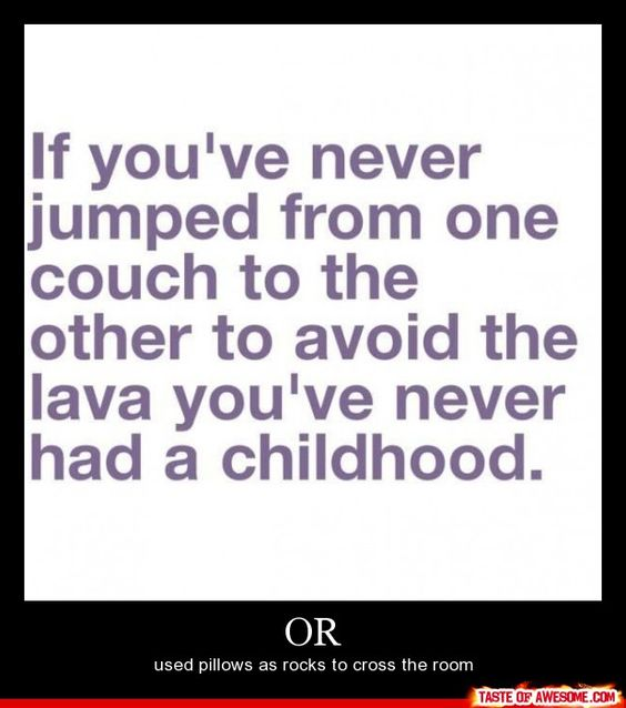 Good old times!: My Childhood, Childhood Memories, Sotrue, So True, Hot Lava, Lava Monster, Good Time, My Sister, Kid
