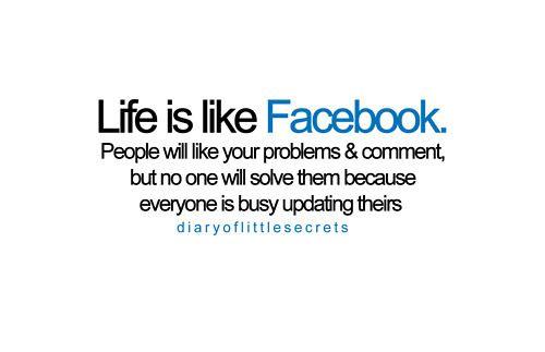 Life is like Facebook...