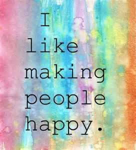 I like making people happy