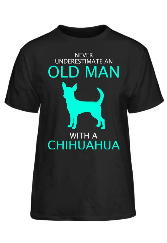 Never Underestimate Old Man With A Chihuahua T-Shirt