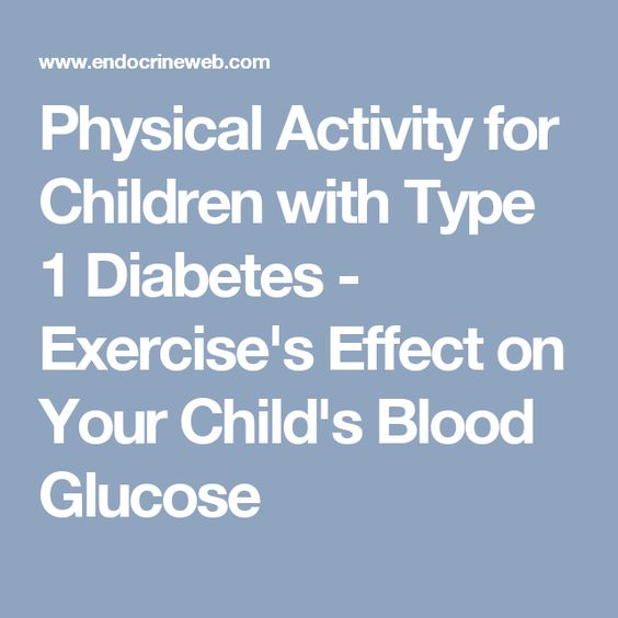 Physical Activity for Children with Type 1 Diabetes - Exercise's Effect on Your Child's Blood Glucose